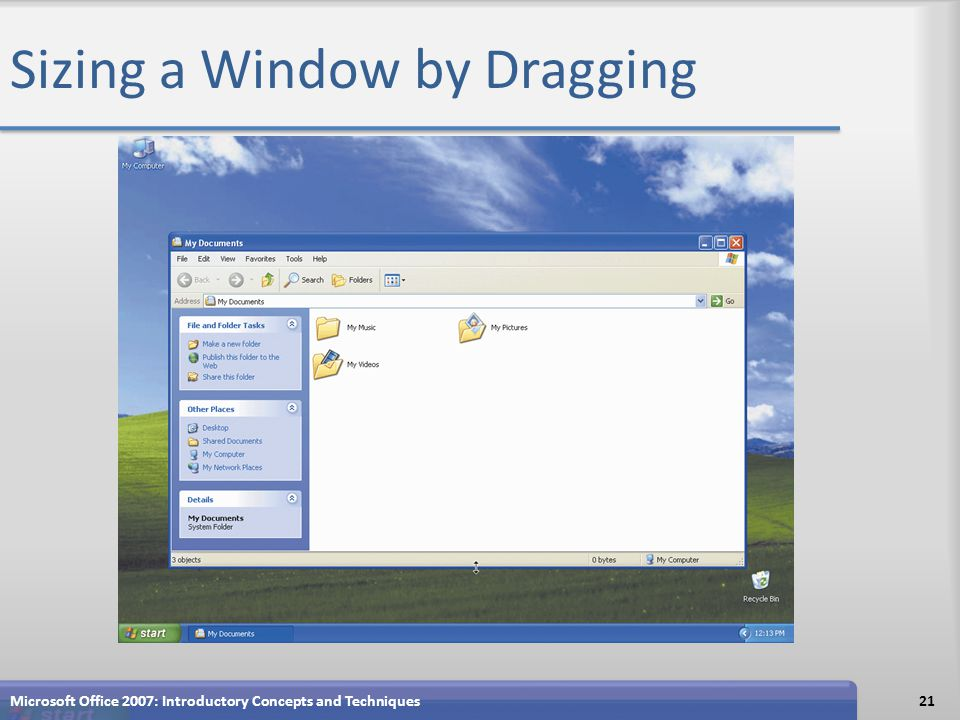 Sizing a Window by Dragging Microsoft Office 2007: Introductory Concepts and Techniques21