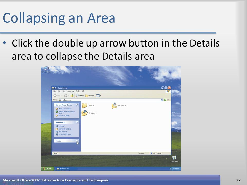 Collapsing an Area Click the double up arrow button in the Details area to collapse the Details area Microsoft Office 2007: Introductory Concepts and Techniques22
