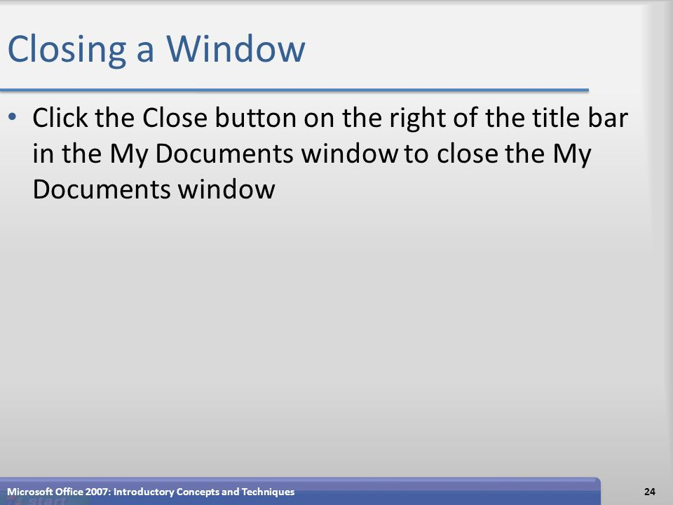 Closing a Window Click the Close button on the right of the title bar in the My Documents window to close the My Documents window Microsoft Office 200