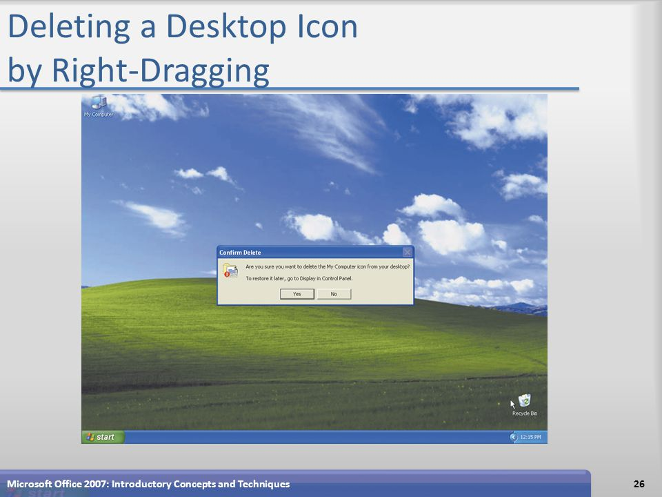 Deleting a Desktop Icon by Right-Dragging Microsoft Office 2007: Introductory Concepts and Techniques26
