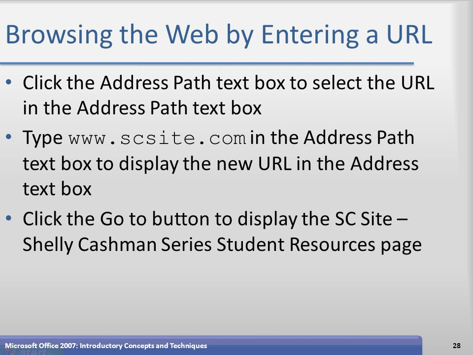 Browsing the Web by Entering a URL Click the Address Path text box to select the URL in the Address Path text box Type www.scsite.com in the Address P