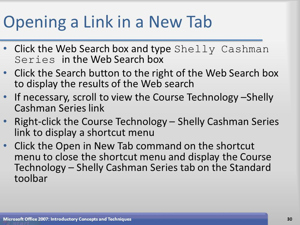 Opening a Link in a New Tab Click the Web Search box and type Shelly Cashman Series in the Web Search box Click the Search button to the right of the
