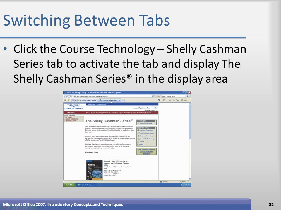 Switching Between Tabs Click the Course Technology – Shelly Cashman Series tab to activate the tab and display The Shelly Cashman Series® in the display area Microsoft Office 2007: Introductory Concepts and Techniques32
