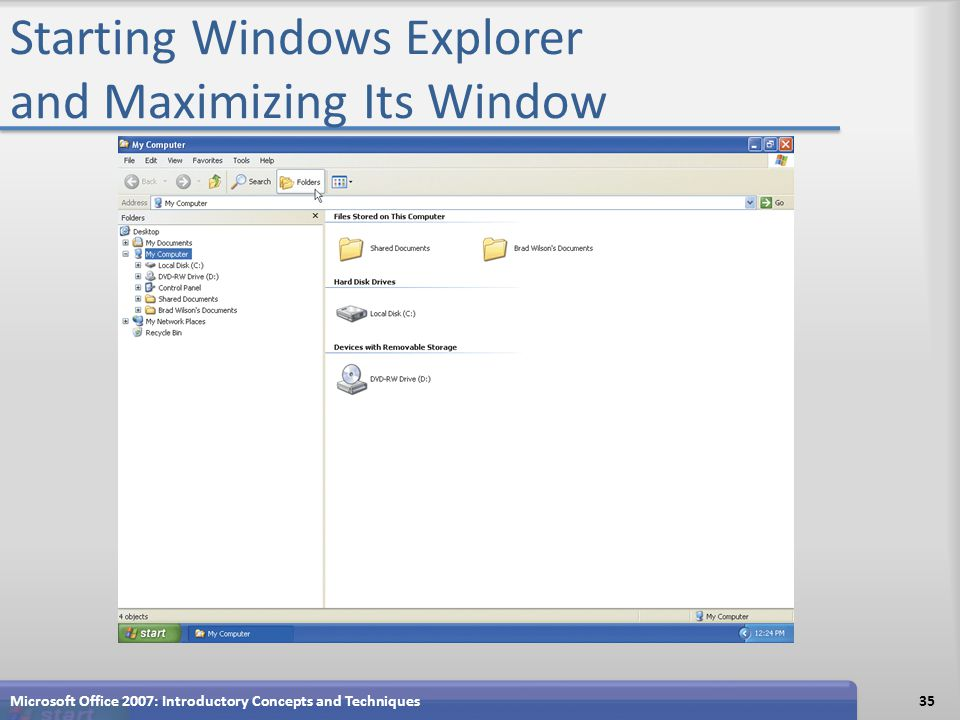 Starting Windows Explorer and Maximizing Its Window Microsoft Office 2007: Introductory Concepts and Techniques35