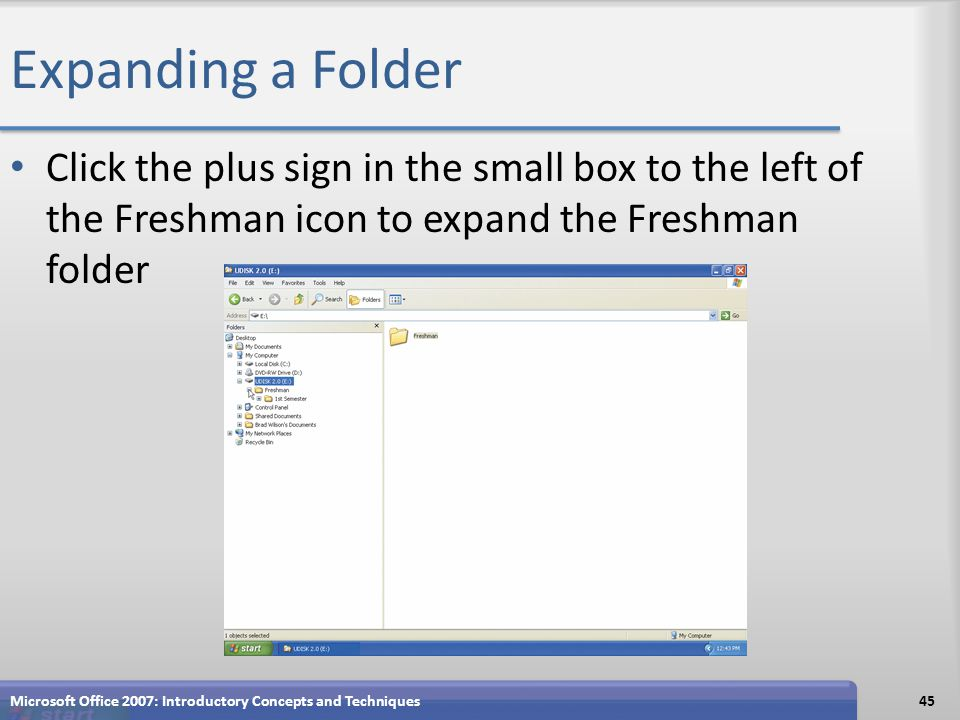 Expanding a Folder Click the plus sign in the small box to the left of the Freshman icon to expand the Freshman folder Microsoft Office 2007: Introduc