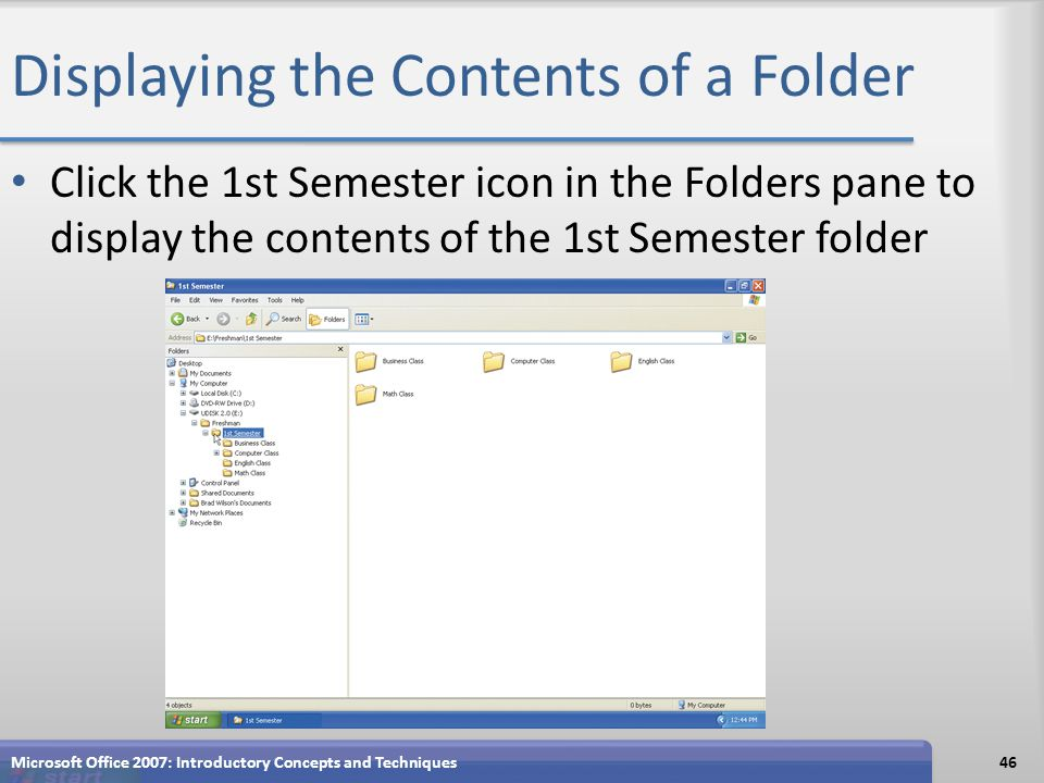 Displaying the Contents of a Folder Click the 1st Semester icon in the Folders pane to display the contents of the 1st Semester folder Microsoft Office 2007: Introductory Concepts and Techniques46