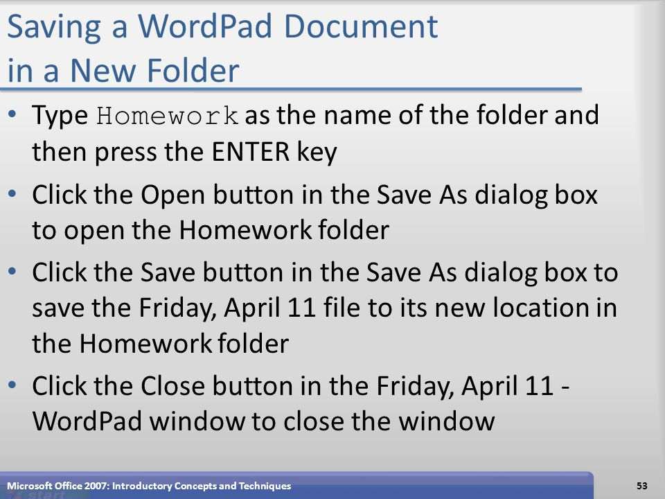 Saving a WordPad Document in a New Folder Type Homework as the name of the folder and then press the ENTER key Click the Open button in the Save As di