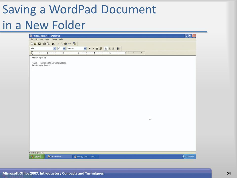 Saving a WordPad Document in a New Folder Microsoft Office 2007: Introductory Concepts and Techniques54