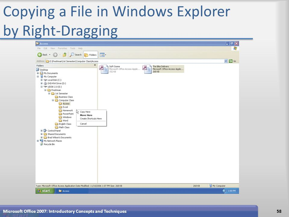 Copying a File in Windows Explorer by Right-Dragging Microsoft Office 2007: Introductory Concepts and Techniques58