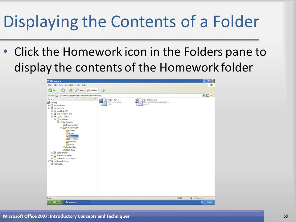 Displaying the Contents of a Folder Click the Homework icon in the Folders pane to display the contents of the Homework folder Microsoft Office 2007: Introductory Concepts and Techniques59