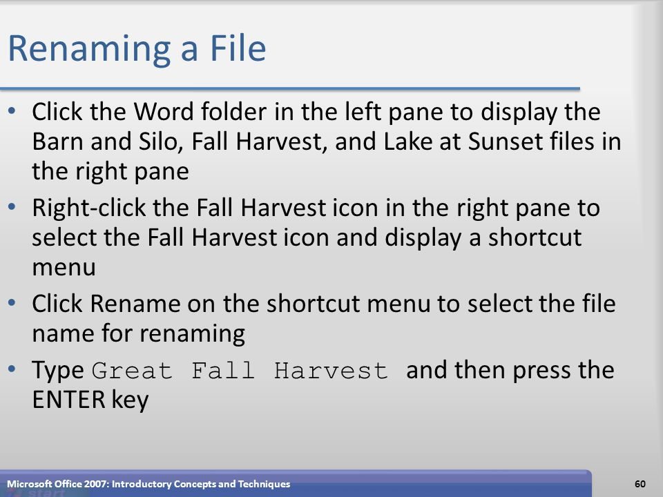 Renaming a File Click the Word folder in the left pane to display the Barn and Silo, Fall Harvest, and Lake at Sunset files in the right pane Right-cl