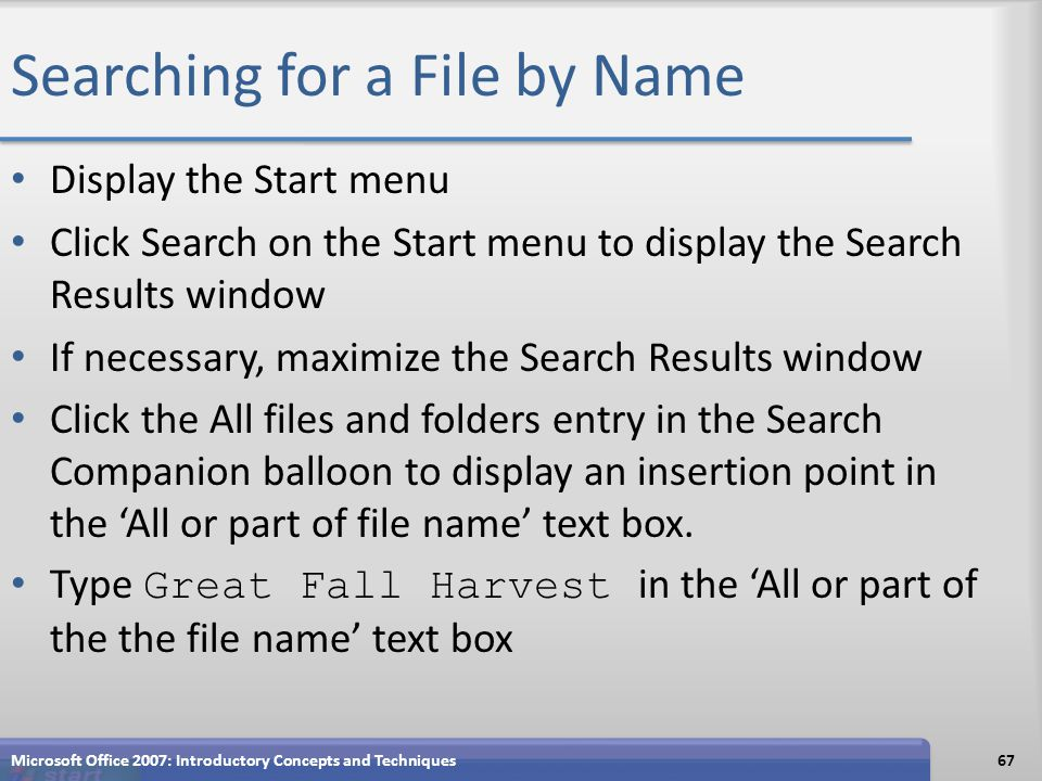 Searching for a File by Name Display the Start menu Click Search on the Start menu to display the Search Results window If necessary, maximize the Sea