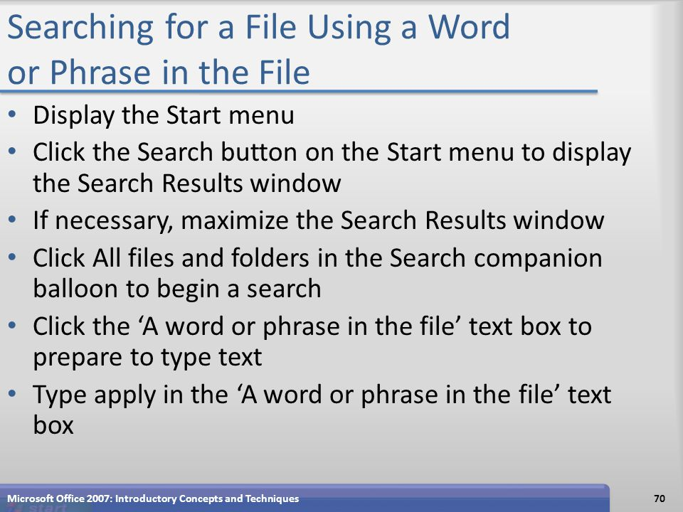 Searching for a File Using a Word or Phrase in the File Display the Start menu Click the Search button on the Start menu to display the Search Results
