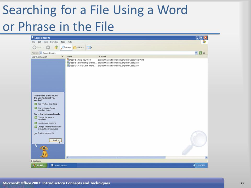 Searching for a File Using a Word or Phrase in the File Microsoft Office 2007: Introductory Concepts and Techniques72