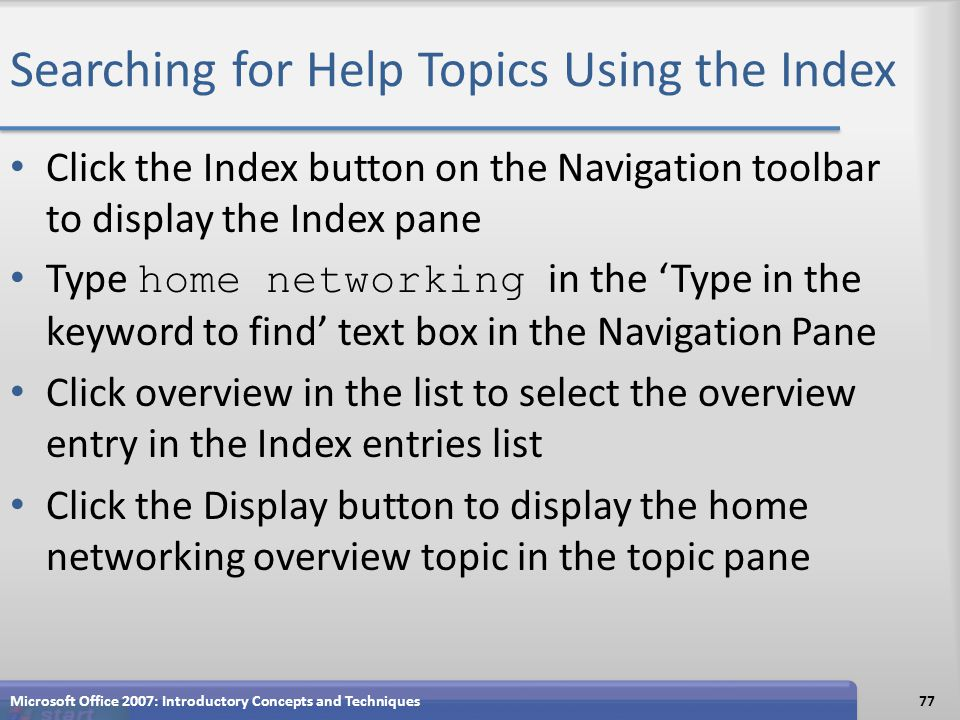 Searching for Help Topics Using the Index Click the Index button on the Navigation toolbar to display the Index pane Type home networking in the 'Type