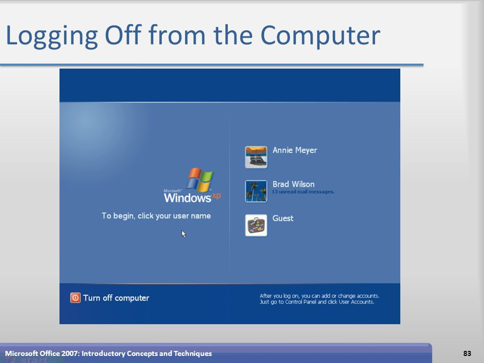 Logging Off from the Computer Microsoft Office 2007: Introductory Concepts and Techniques83