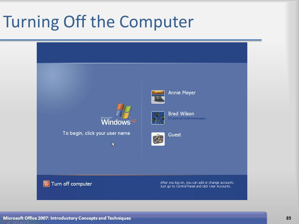 Turning Off the Computer Microsoft Office 2007: Introductory Concepts and Techniques85