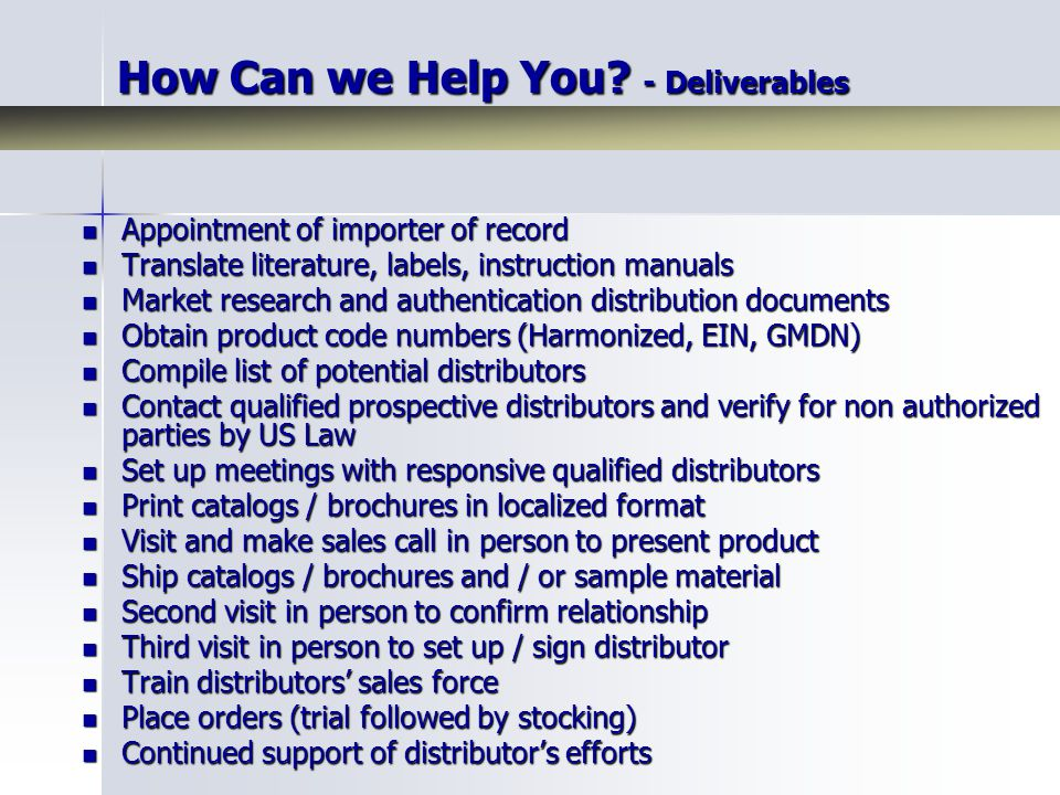 How Can we Help You? - Deliverables Appointment of importer of record Appointment of importer of record Translate literature, labels, instruction manu