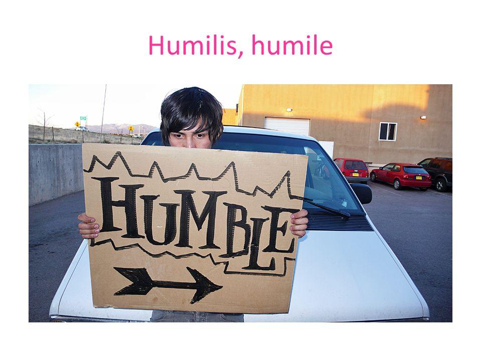 Humilis, humile