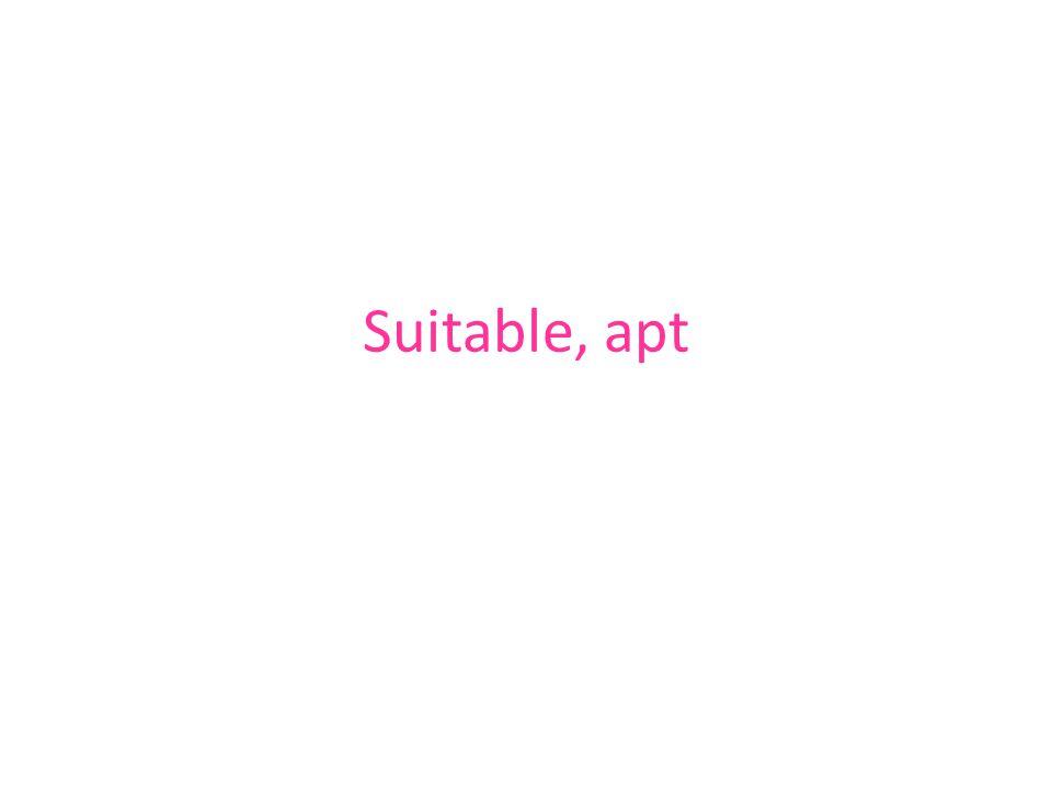 Suitable, apt