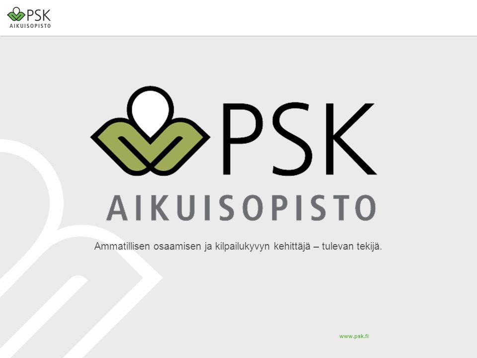 www.psk.fi Ammatillisen osaamisen ja kilpailukyvyn kehittäjä – tulevan tekijä.