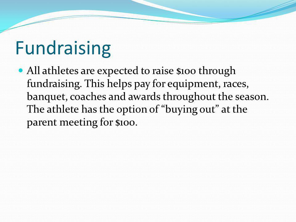 Fundraising All athletes are expected to raise $100 through fundraising.
