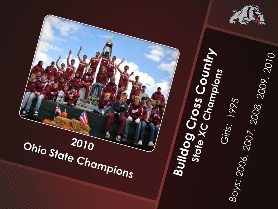 Bulldog Cross Country State XC Champions Girls: 1995 Boys: 2006, 2007, 2008, 2009, 2010 2010 Ohio State Champions