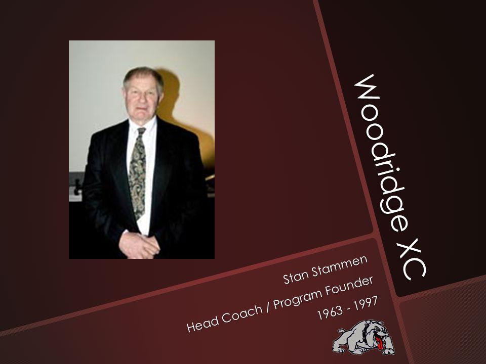 Woodridge XC Stan Stammen Head Coach / Program Founder 1963 - 1997