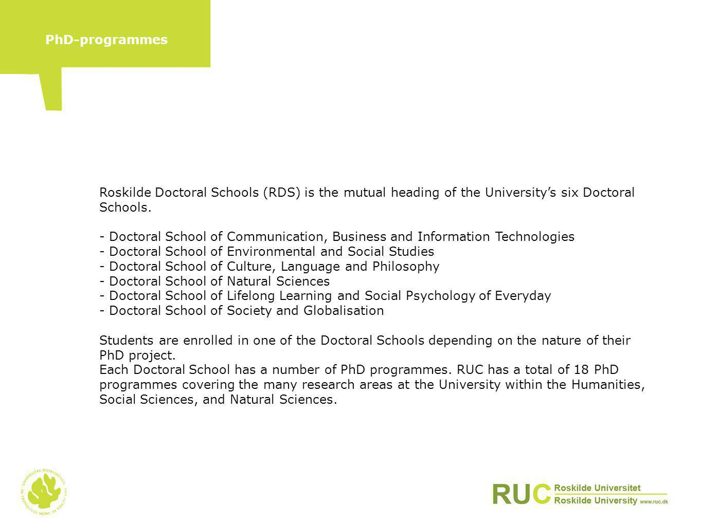 Roskilde Doctoral Schools (RDS) is the mutual heading of the University's six Doctoral Schools. - Doctoral School of Communication, Business and Infor