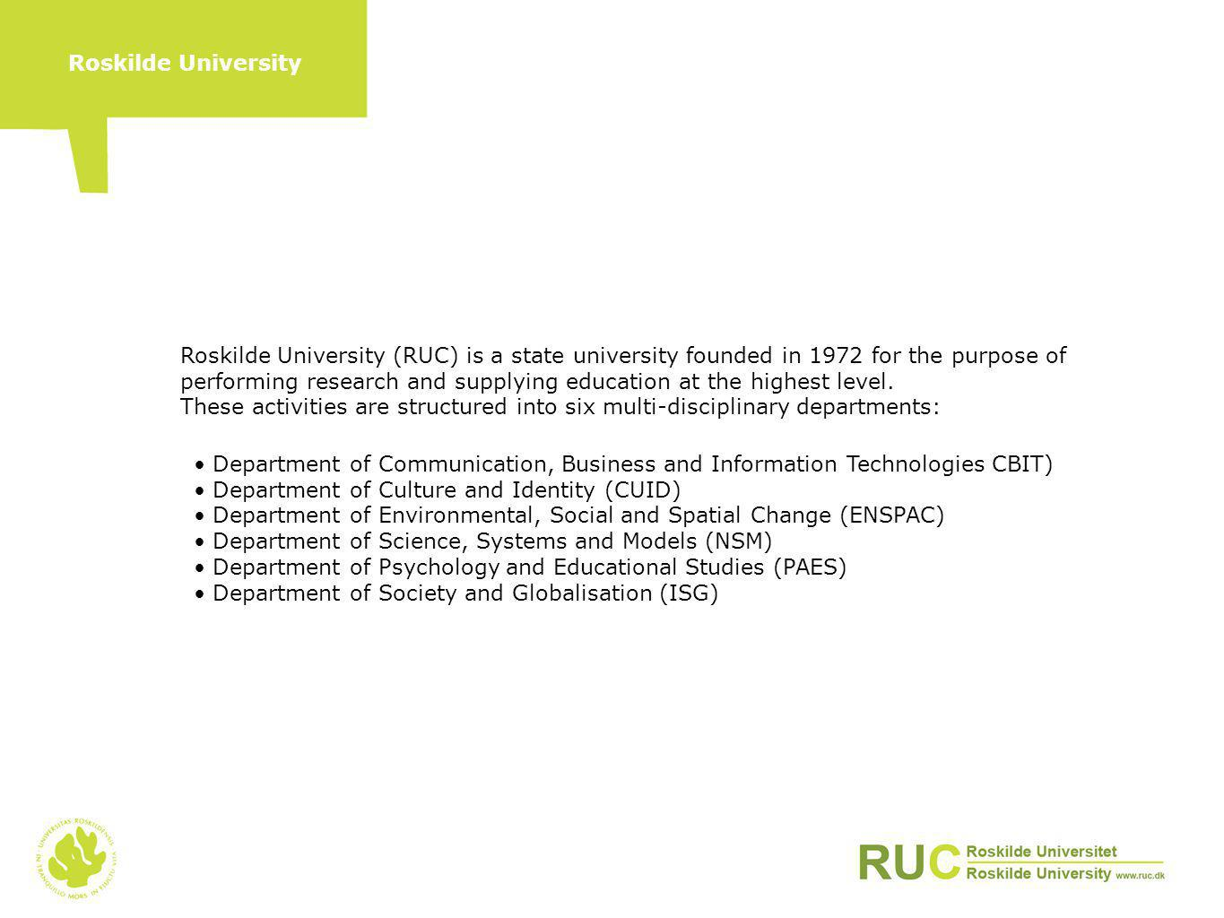 Roskilde University Department of Communication, Business and Information Technologies CBIT) Department of Culture and Identity (CUID) Department of E