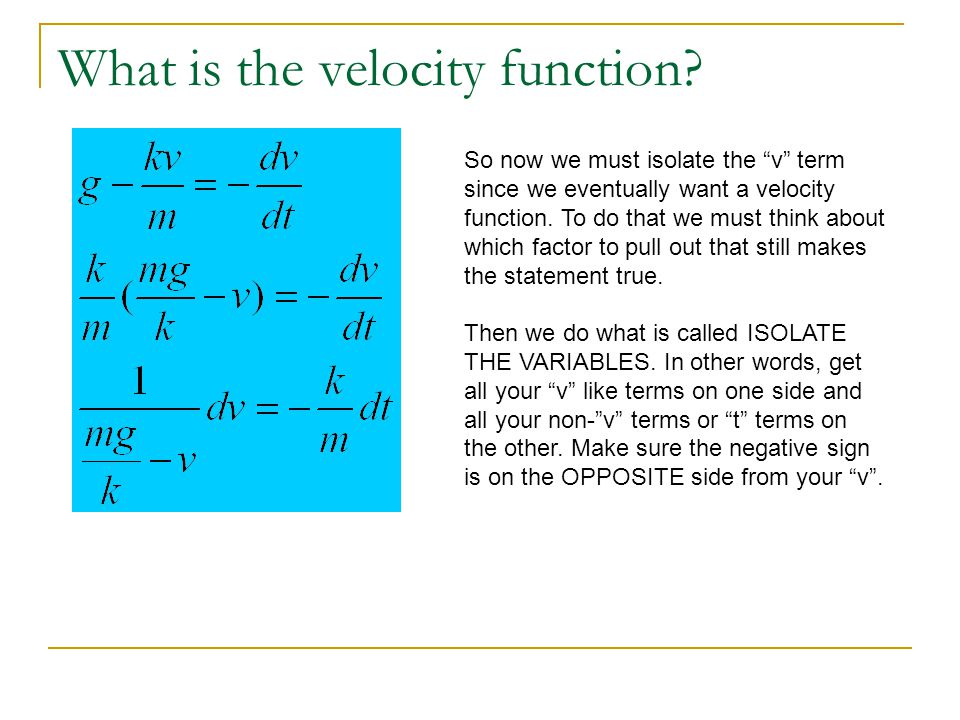 What is the velocity function.So now we integrate both sides using appropriate limits.