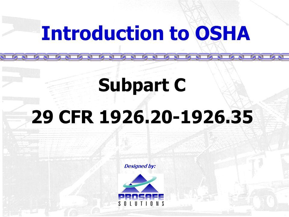 Introduction to OSHA Subpart C 29 CFR 1926.20-1926.35 Designed by:
