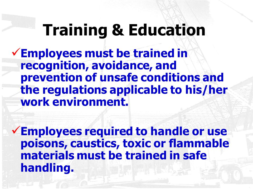Training & Education Employees must be trained in recognition, avoidance, and prevention of unsafe conditions and the regulations applicable to his/he
