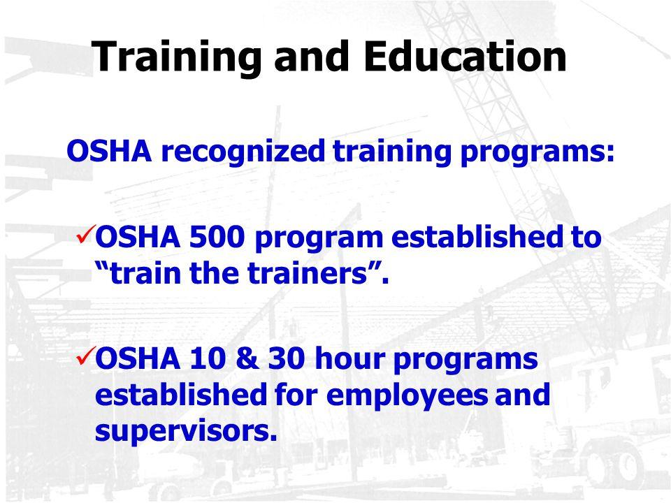 """Training and Education OSHA recognized training programs: OSHA 500 program established to """"train the trainers"""". OSHA 10 & 30 hour programs established"""