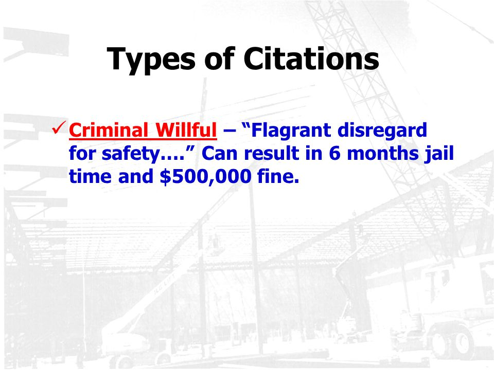 """Types of Citations Criminal Willful – """"Flagrant disregard for safety…."""" Can result in 6 months jail time and $500,000 fine."""