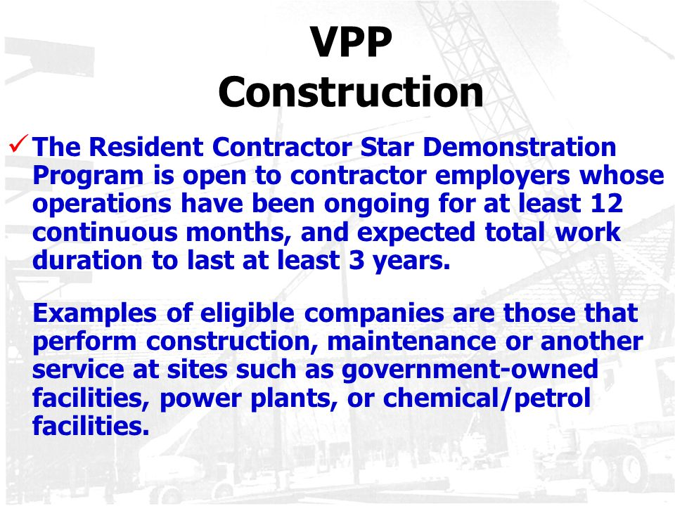 VPP Construction The Resident Contractor Star Demonstration Program is open to contractor employers whose operations have been ongoing for at least 12