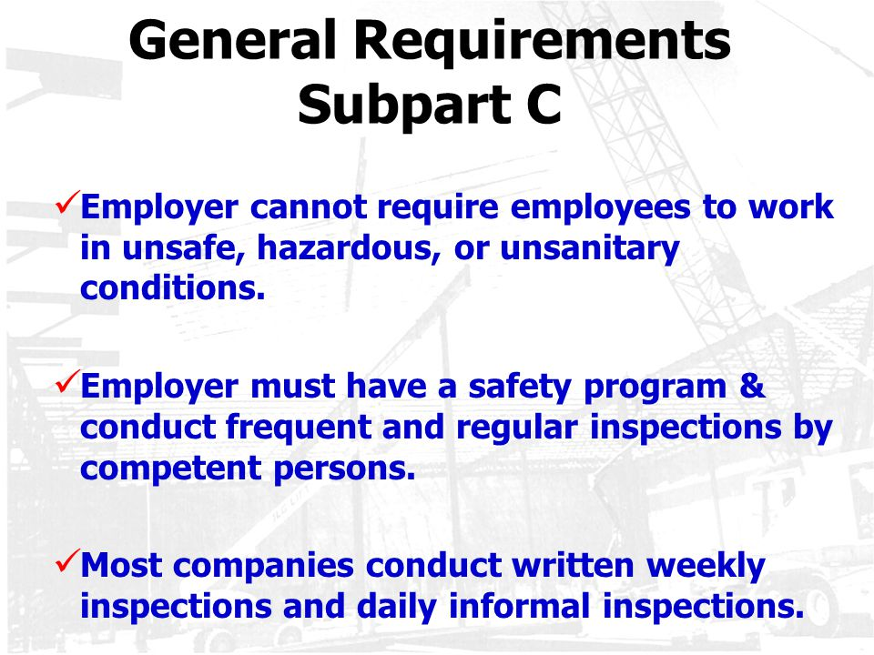General Requirements Subpart C Employer cannot require employees to work in unsafe, hazardous, or unsanitary conditions. Employer must have a safety p