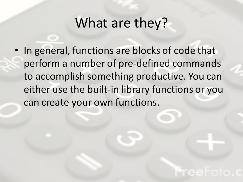 Prototypes Functions that a programmer writes will generally require a prototype.