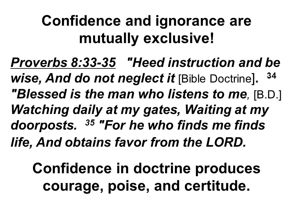 Confidence and ignorance are mutually exclusive.