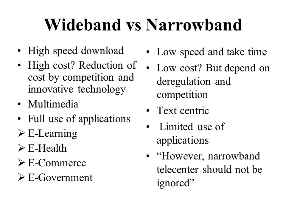 Wideband vs Narrowband High speed download High cost.