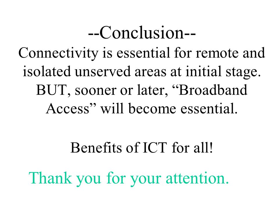 --Conclusion-- Connectivity is essential for remote and isolated unserved areas at initial stage.