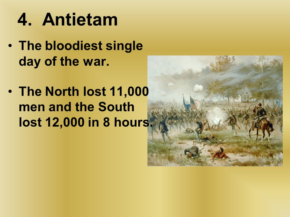4. Antietam The bloodiest single day of the war.