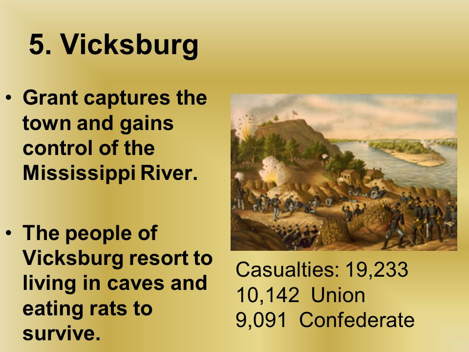 5. Vicksburg Grant captures the town and gains control of the Mississippi River.