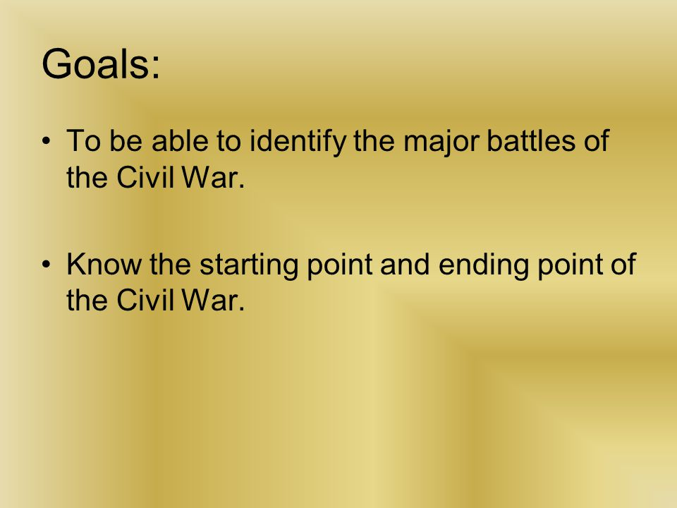 Goals: To be able to identify the major battles of the Civil War.