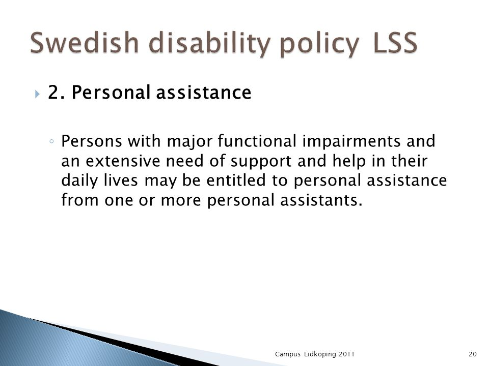  2. Personal assistance ◦ Persons with major functional impairments and an extensive need of support and help in their daily lives may be entitled to