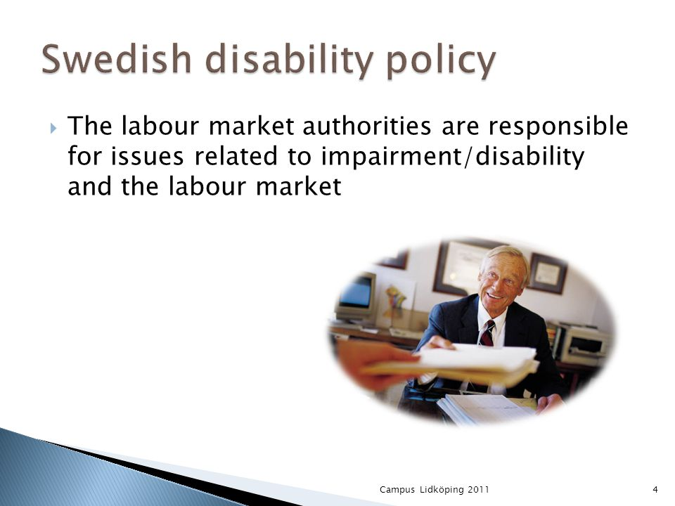  The labour market authorities are responsible for issues related to impairment/disability and the labour market 4Campus Lidköping 2011
