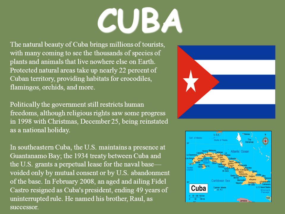 CUBA The natural beauty of Cuba brings millions of tourists, with many coming to see the thousands of species of plants and animals that live nowhere