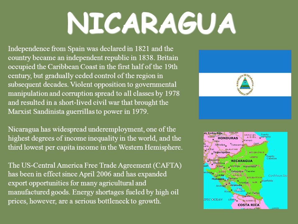 NICARAGUA Independence from Spain was declared in 1821 and the country became an independent republic in 1838. Britain occupied the Caribbean Coast in
