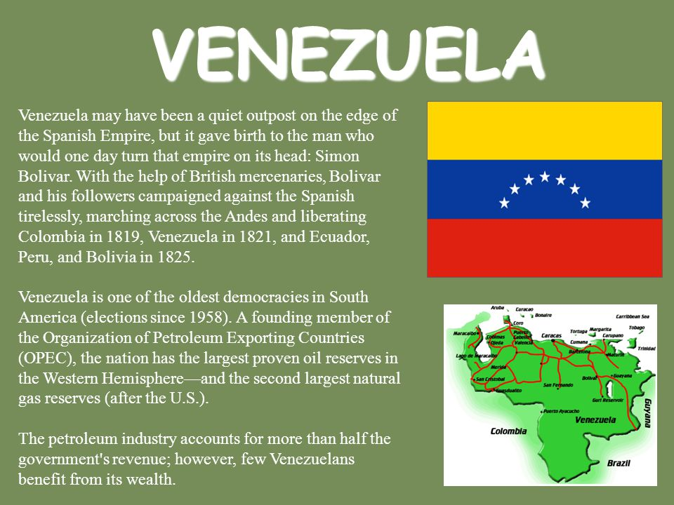 VENEZUELA Venezuela may have been a quiet outpost on the edge of the Spanish Empire, but it gave birth to the man who would one day turn that empire o
