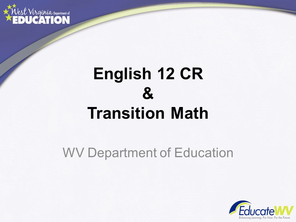 English 12 CR & Transition Math WV Department of Education
